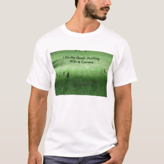 Quail In The Grass, I Do My Quail  Hunting With... T-Shirt