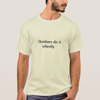 Quakers do it silently. T-Shirt