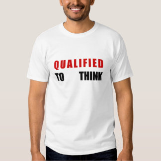 QUALIFIED TO THINK T-Shirt