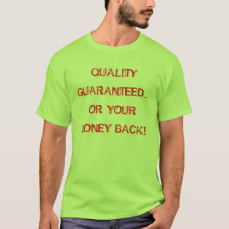 QUALITY GUARANTEED...OR YOUR MONEY BACK! T-Shirt
