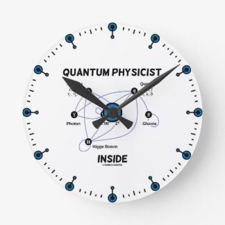 Quantum Physicist Inside (Higgs Field Higgs Boson) Round Clock