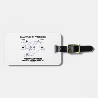 Quantum Physicists View Matter Very Seriously Travel Bag Tag