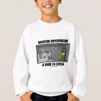 Quantum Superposition Is Hard To Explain (Physics) Sweatshirt