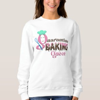Quarantine Queen Baking Sweatshirt