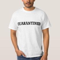 QUARANTINED T-Shirt