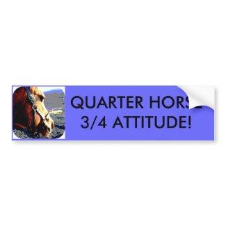 QUARTER HORSE - 3/4 ATTITUDE! bumpersticker