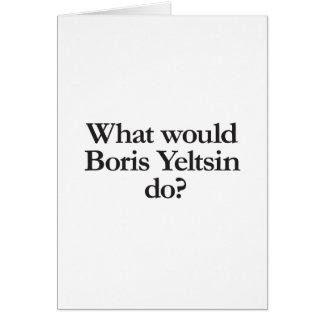 qué Boris Yeltsin haría Tarjeta De Felicitación