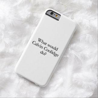 qué Calvin Coolidge haría Funda De iPhone 6 Barely There