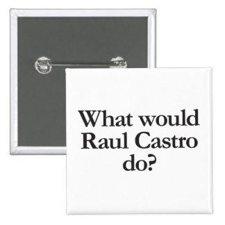 qué castro de Raúl haría