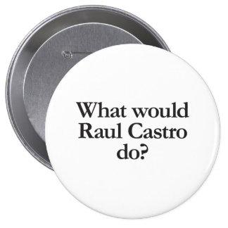 qué castro de Raúl haría Pin