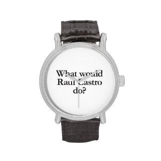 qué castro de Raúl haría Relojes De Mano