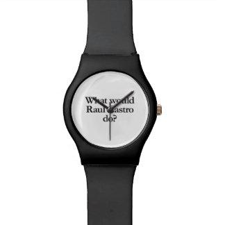 qué castro de Raúl haría Reloj