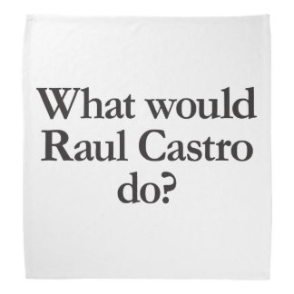 qué castro de Raúl haría Bandanas