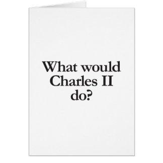 qué Charles II haría Tarjeta De Felicitación