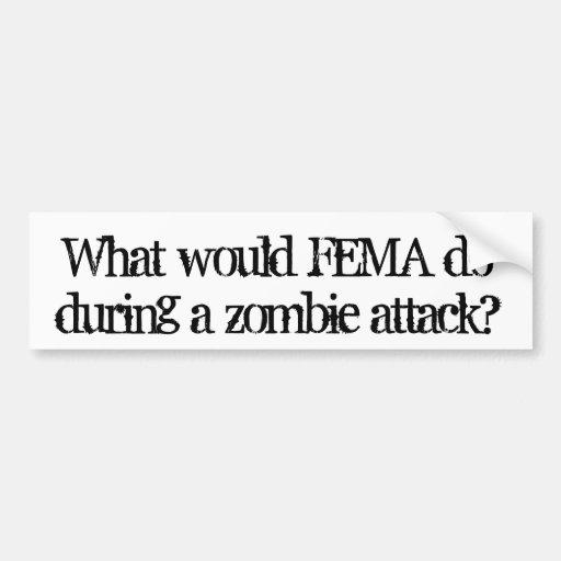 ¿Qué el FEMA haría durante un zombi atacó? Pegatina De Parachoque