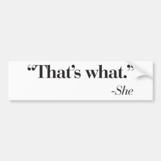 """""""Que es lo que ella dijo"""" al pegatina Etiqueta De Parachoque"""