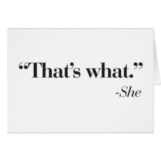 """""""Que es lo que ella dijo"""" la tarjeta"""