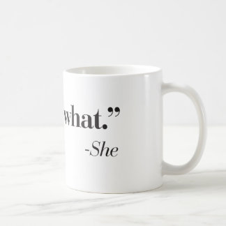 """""""Que es lo que ella dijo"""" la taza de café"""