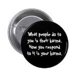 Qué gente hace a usted es su botón de las karmas pin