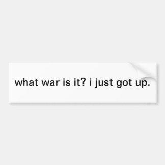 ¿Qué guerra es él?  acabo de levantarme. Etiqueta De Parachoque