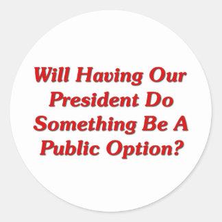 ¿Que hace algo será una opción pública? Pegatina Redonda