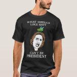 Qué huele como sh no puede ser presidente camiseta