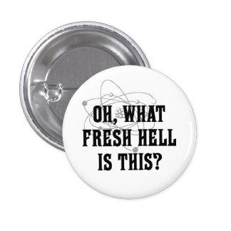 ¿Qué infierno fresco es éste? - Regalo del humor Pin Redondo De 1 Pulgada