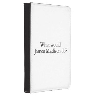 qué James Madison haría Funda Para Kindle Touch