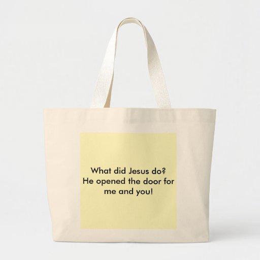¿Qué Jesús hizo? Él abrió la puerta para mí y… Bolsa Tela Grande