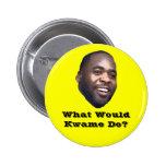 ¿Qué Kwame haría? Pin Redondo De 2 Pulgadas