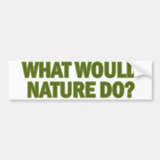 ¿Qué la naturaleza haría? Pegatina De Parachoque