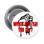 ¿Qué lado está usted encendido? Puño aumentado Pin
