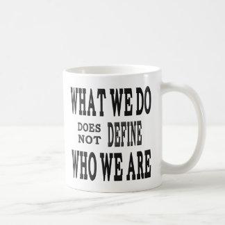 Qué LO HACEMOS… quién SOMOS Taza De Café