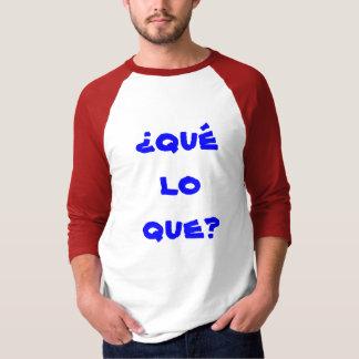 ¿qué lo que? T-Shirt