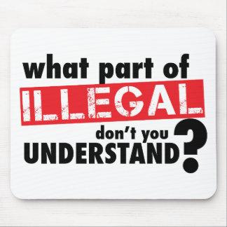 Qué parte de ilegal usted no entiende mousepad
