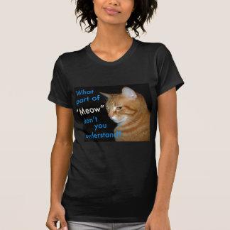 """Qué parte de """"maullido"""" usted no entiende camisetas"""