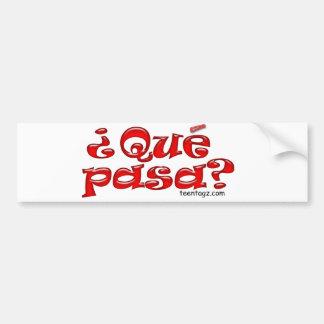 Que Pasa Bumper Sticker