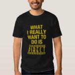 Qué quiero realmente hacer es dirigir, camiseta playeras
