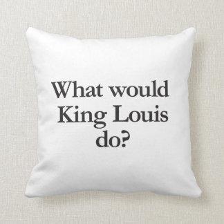 qué rey Louis haría Cojín
