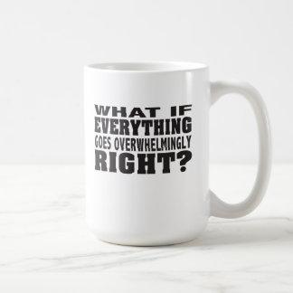 ¿Qué si va todo de forma aplastante A LA DERECHA? Taza De Café