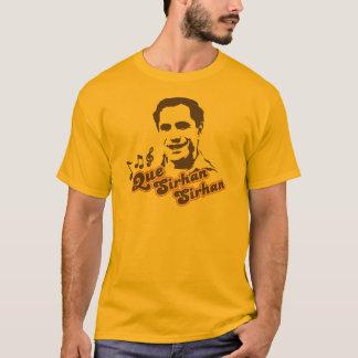 Que Sirhan Sirhan T-Shirt