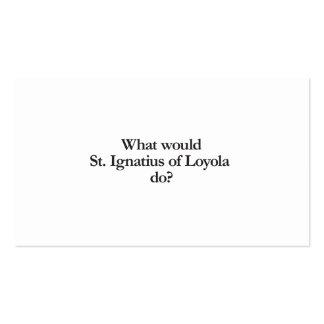 qué St Ignatius de Loyola haría Tarjetas De Visita