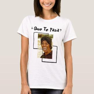 Que Te Pasa? -T Shirt