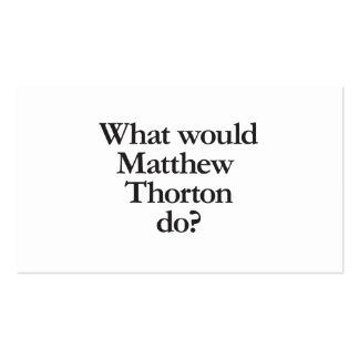 qué thorton de matthew haría tarjetas de visita