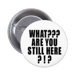 ¿Qué? ¿Todavía está usted aquí? 6 Pin