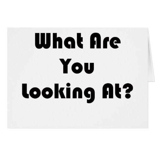 ¿Qué usted está mirando? Tarjeta De Felicitación