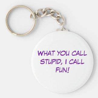 ¡Qué usted llama estúpido, llamo la diversión! Llavero Personalizado