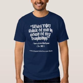 """¡""""Qué USTED piensa en mí es ninguno de mi negocio! Camisas"""