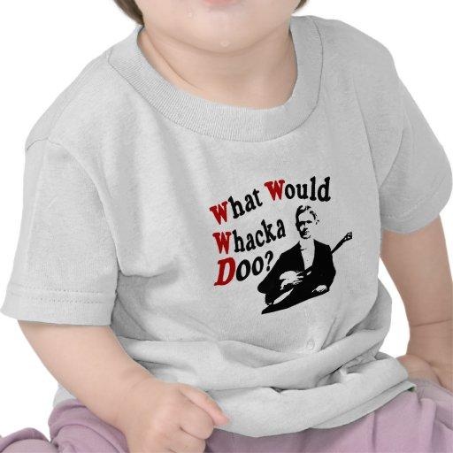 ¿Qué Whacka Doo? Camiseta