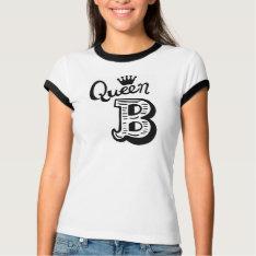Queen B Women's T-shirt at Zazzle